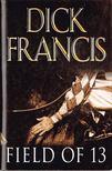 FRANCIS, DICK - Field of 13 [antikvár]