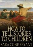 Bryant Sara Cone - How to Tell Stories to Children [eK�nyv: epub,  mobi]