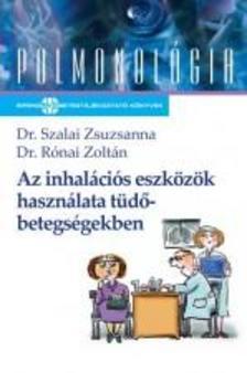 SZALAI ZSUZSANNA DR. - RÓNAI Z - AZ INHALÁCIÓS ESZKÖZÖK HASZNÁLATA TÜDŐBETEGSÉGEKBEN - PULMONOLÓGIA -