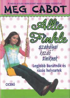 Cabot, Meg - ALLIE FINKLE SZABÁLYAI KEZDŐ TINIKNEK 3. - LEGJOBB BARÁTNŐK ÉS RÁZÓS HELYZETEK