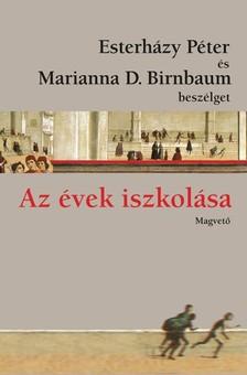 ESTERHÁZY PÉTER - Az évek iszkolása - Esterházy Péter és Marianna D. Birnbaum beszélget  [eKönyv: epub, mobi]