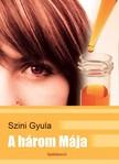 Szini Gyula - A három Mája [eKönyv: epub,  mobi]