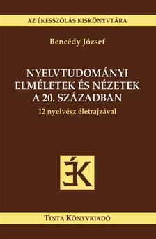 Bencédy József - Nyelvtudományi elméletek és nézetek a 20. században