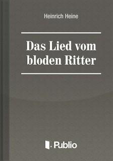 Heinrich Heine - Das Lied vom bl�den Ritter [eK�nyv: pdf, epub, mobi]