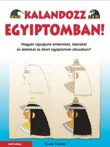 Claire Thorne - Kalandozz Egyiptomban! - Hogyan rajzoljunk embereket, isteneket �s �llatokat az �kori egyiptomiak st�lus�ban?