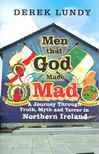 LUNDY, DEREK - Men that God Made Mad - A Journey Through Truth,  Myth and Terror in Northern Ireland [antikv�r]