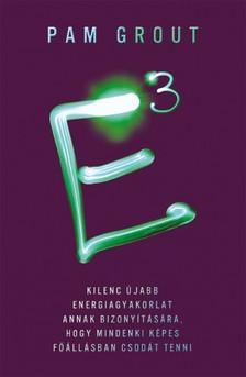 Pam Grout - E3 - Kilenc �jabb energiagyakorlat annak bizony�t�s�ra, hogy mindenki k�pes f��ll�sban csod�t tenni [eK�nyv: epub, mobi]