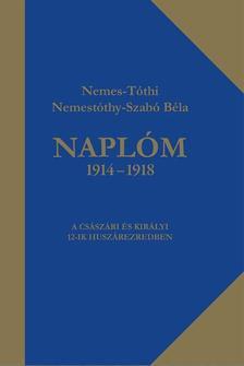 Nemes-Tóthi Nemestóthy-Szabó Béla - Naplóm 1914 - 1918