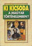 - Ki kicsoda a magyar történelemben? [antikvár]
