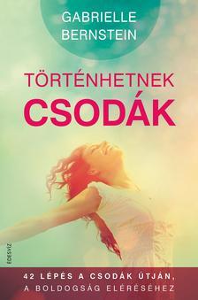 GABRIELLE BERNSTEIN - T�RT�NHETNEK CSOD�K - 42 L�P�S A CSOD�K �TJ�N A BOLDOGS�G EL�R�S�HEZ
