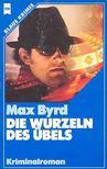 BYRD, MAX - Die Wurzeln des �bels [antikv�r]