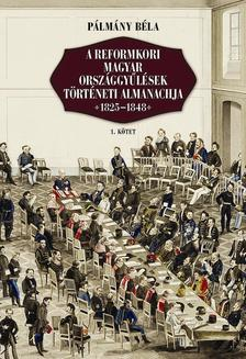 Pálmány Béla - A reformkori magyar országgyűlések történeti almanachja 1825-1848 I-II.