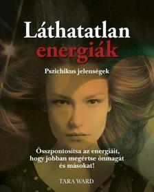 Tara Ward - L�thatatlan energi�k - Pszichikus jelens�gek