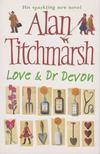 Alan Titchmarsh - Love & Dr Devon [antikv�r]