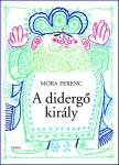 M�RA FERENC - A DIDERG� KIR�LY