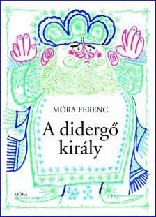M�RA FERENC - A DIDERG� KIR�LY