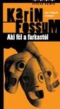 Karin Fossum - Aki f�l a farkast�l [eK�nyv: pdf, epub, mobi]
