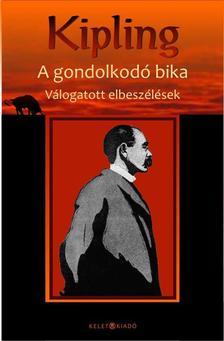 Rudyard Kipling - A gondolkodó bika - Válogatott elbeszélések