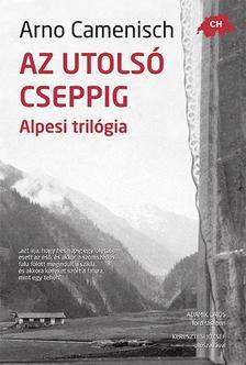 CAMENISCH, ARNO - AZ UTOLS� CSEPPIG - Alpesi tril�gia