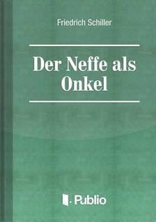 Friedrich Schiller - Der Neffe als Onkel [eKönyv: pdf, epub, mobi]
