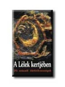 Ferkai Tibor - A L�LEK KERTJ�BEN - 20.SZ�ZADI �LETB�LCSESS�GEK