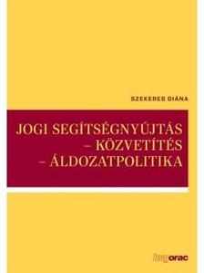 Szekeres Diána - Jogi segítségnyújtás - közvetítés - áldozatpolitika