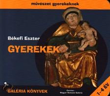 B�kefi Eszter - GYEREKEK - M�V�SZET GYEREKEKNEK