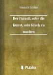 Friedrich Schiller - Der Parasit,  oder die Kunst,  sein Glueck zu machen [eK�nyv: pdf,  epub,  mobi]