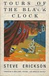 ERICKSON, STEVE - Tours of the Black Clock [antikvár]