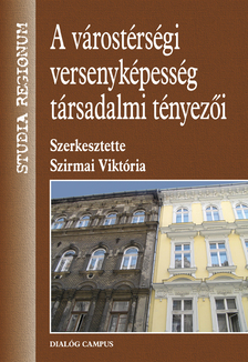 Szirmai Vikt�ria (szerk.) - A v�rost�rs�gi versenyk�pess�g t�rsadalmi t�nyez�i