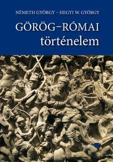 NÉMETH GYÖRGY-HEGYI W. GYÖRGY - Görög-Római történelem tankönyvGörög-Római történelem szöveggyűjtemény