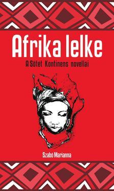 Szab� Marianna (szerk. �s ford.) - Afrika lelke - A fekete kontinens novell�i
