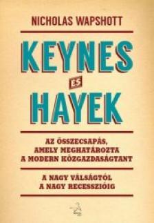 Wappshott, Nicholas - Keynes �s HayekAz �sszecsap�s, amely meghat�rozta a modern k�zgazdas�gtant