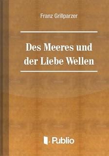 Grillparzer Franz - Des Meeres Und Der Liebe Wellen [eK�nyv: pdf, epub, mobi]