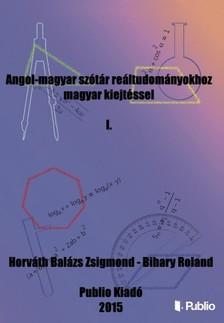 Bihary Roland Horv�th Bal�zs Zsigmond, - Angol-magyar sz�t�r re�ltudom�nyokhoz magyar kiejt�ssel I. [eK�nyv: epub, mobi]