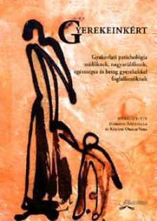 HORÁNYI-KÓSÁNÉ ORMAI (SZERK.) - GYEREKEINKÉRT - GYAKORLATI PSZICHOLÓGIA SZÜLŐKNEK, NAGYSZÜLŐKNEK...