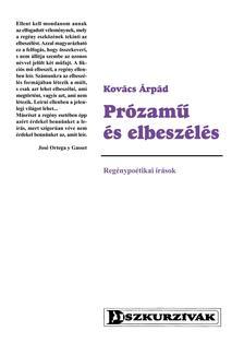 Kovács Árpád - Prózamű és elbeszélésRegénypoétikai írások