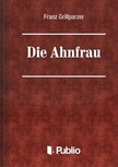 Grillparzer Franz - Die Ahnfrau [eKönyv: pdf,  epub,  mobi]
