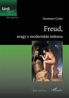 Szummer Csaba - Freud, avagy a modernitás mítosza