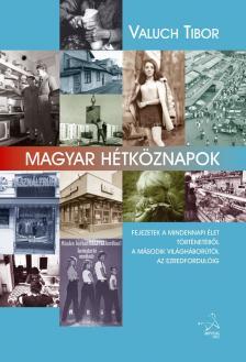 Valuch Tibor - Magyar h�tk�znapok - Fejezetek a mindennapi �let t�rt�net�b�l Magyarorsz�gon a m�sodik vil�gh�bor�t�l napjainkig