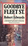 EDWARDS, ROBERT - Goodbye Fleet St. [antikvár]