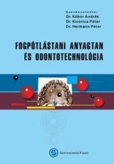Kóbor András, Kivovics Péter és Hermann Péter - Fogpótlástani anyagtan és odontotechnológia