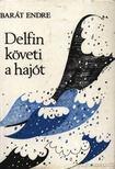 BARÁT ENDRE - Delfin követi a hajót [antikvár]