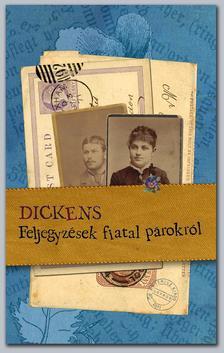 Charles Dickens - Feljegyz�sek fiatal p�rokr�l