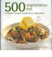 GRAY, DEBORAH - 500 vegetáriánus étel