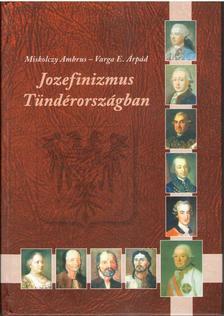 Miskolczy Ambrus - Varga E. Árpád - Jozefinizmus Tündérországban