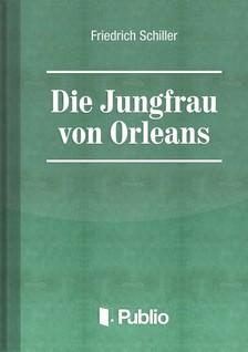 Friedrich Schiller - Die Jungfrau von Orleans [eK�nyv: pdf, epub, mobi]