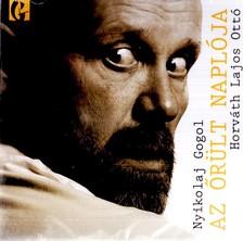 Nyikolaj Gogol - AZ ŐRÜLT NAPLÓJA - HANGOSKÖNYV