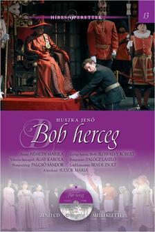Huszka Jenő - Bob herceg - HÍRES OPERETTEK 13. - CD MELLÉKLETTEL
