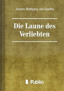 Johann Wolfgang Goethe - Die Laune des Verliebten [eK�nyv: pdf, epub, mobi]